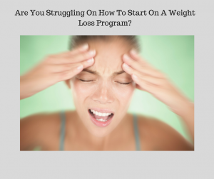 Women struggling with How To Start On A Weight Loss Program-