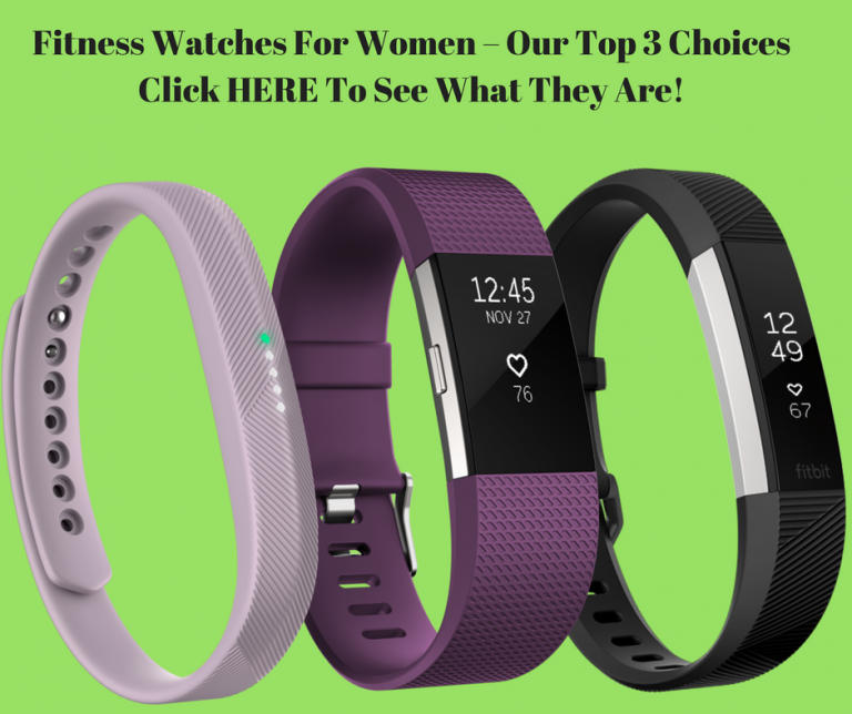 Fitness Watches For Women – Our Top 3 Choices